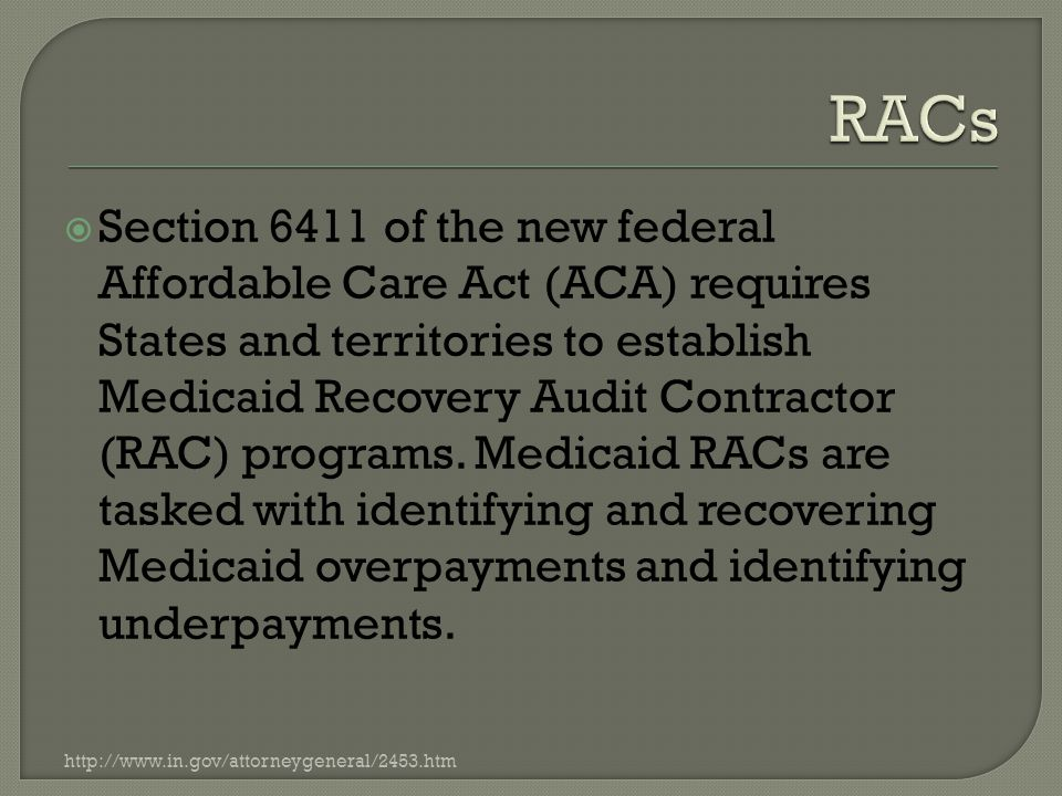  Section 6411 of the new federal Affordable Care Act (ACA) requires States and territories to establish Medicaid Recovery Audit Contractor (RAC) programs.