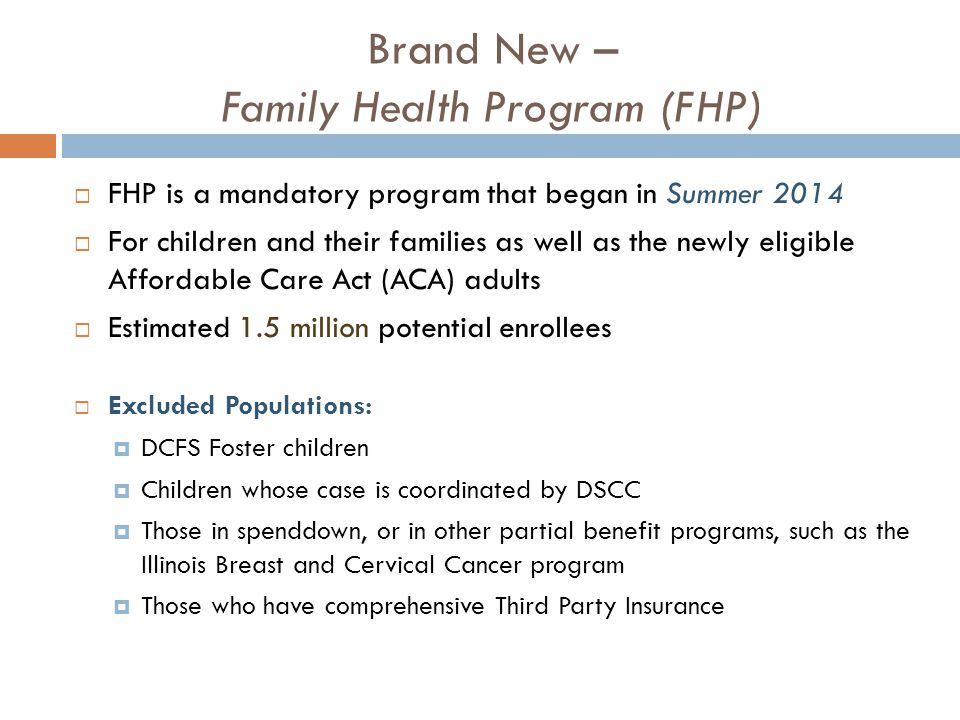 Brand New – Family Health Program (FHP)  FHP is a mandatory program that began in Summer 2014  For children and their families as well as the newly