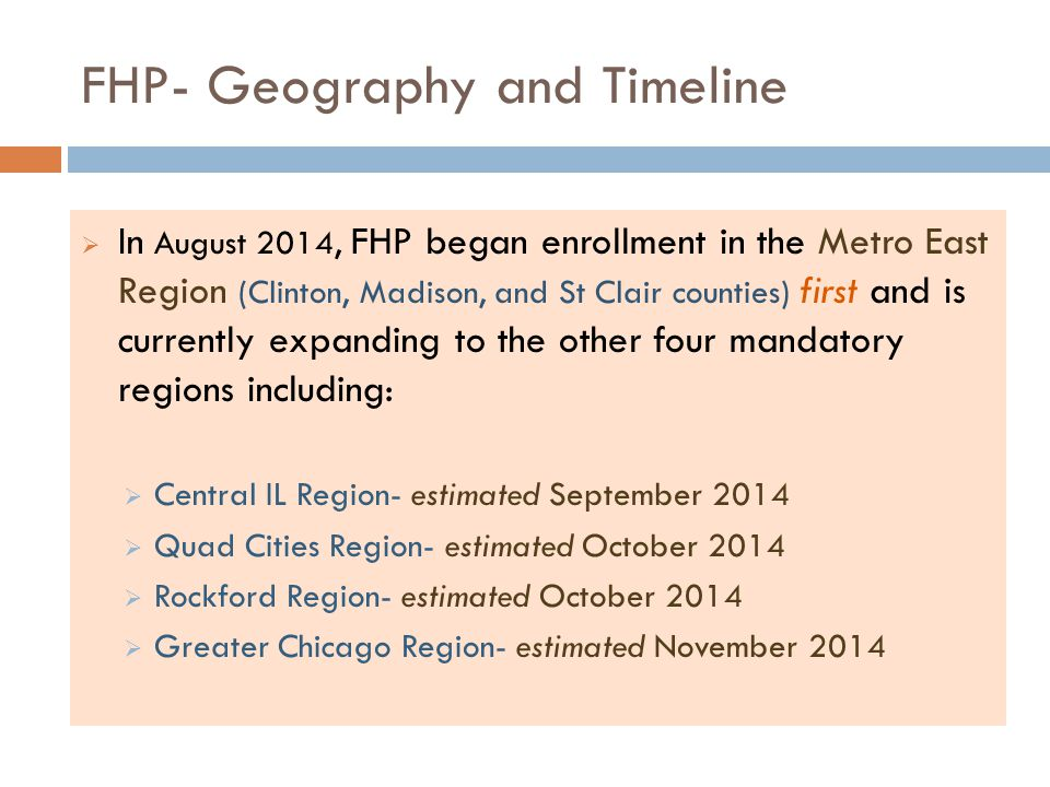 FHP- Geography and Timeline  In August 2014, FHP began enrollment in the Metro East Region (Clinton, Madison, and St Clair counties) first and is cur