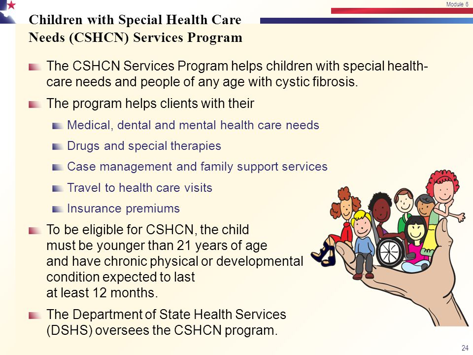 Children with Special Health Care Needs (CSHCN) Services Program The CSHCN Services Program helps children with special health- care needs and people