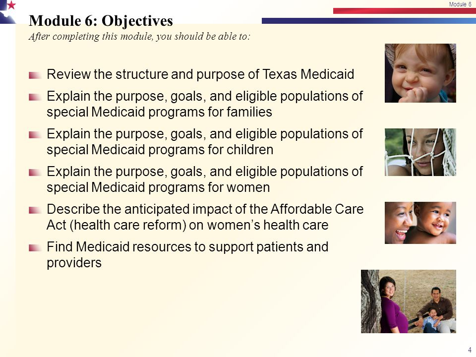 Module 6: Objectives After completing this module, you should be able to: Review the structure and purpose of Texas Medicaid Explain the purpose, goal
