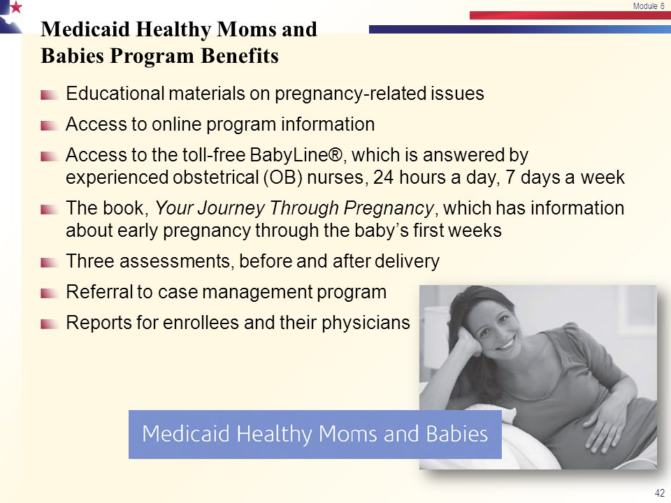Medicaid Healthy Moms and Babies Program Benefits Educational materials on pregnancy-related issues Access to online program information Access to the
