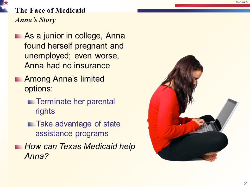 The Face of Medicaid Anna's Story As a junior in college, Anna found herself pregnant and unemployed; even worse, Anna had no insurance Among Anna's l
