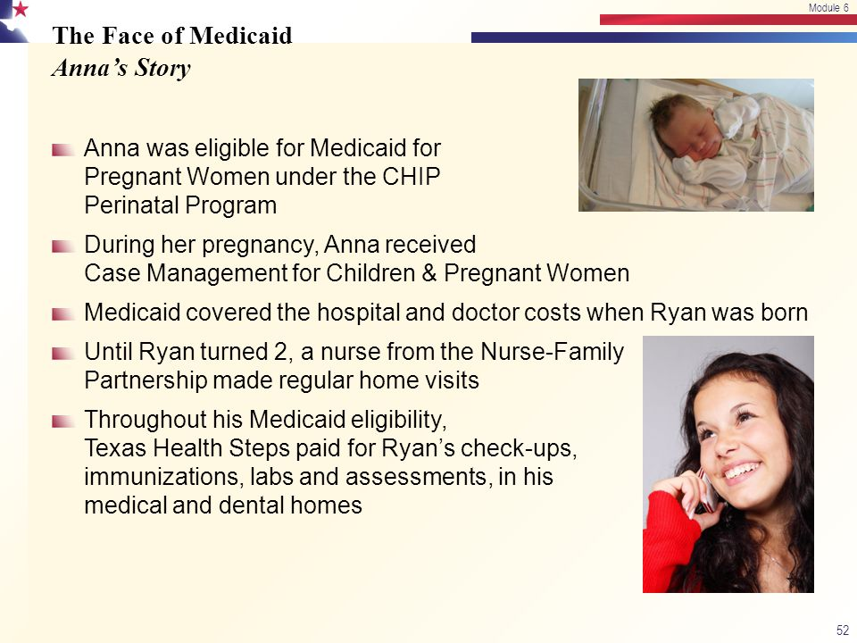 The Face of Medicaid Anna's Story Anna was eligible for Medicaid for Pregnant Women under the CHIP Perinatal Program During her pregnancy, Anna receiv
