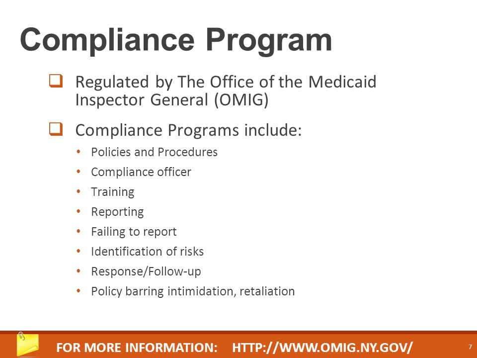 Compliance Program  Regulated and enforced by OMIG  Medicaid provider with $500,000 or more in annual Medicaid billing must have an effective Compliance program in place  Providers must certify annually that they have an effective Compliance program in accordance with statute  References: http://www.omig.ny.gov/compliance 18 NYCRR §521.2(b) Social Services Law (SSL) §363-d 8