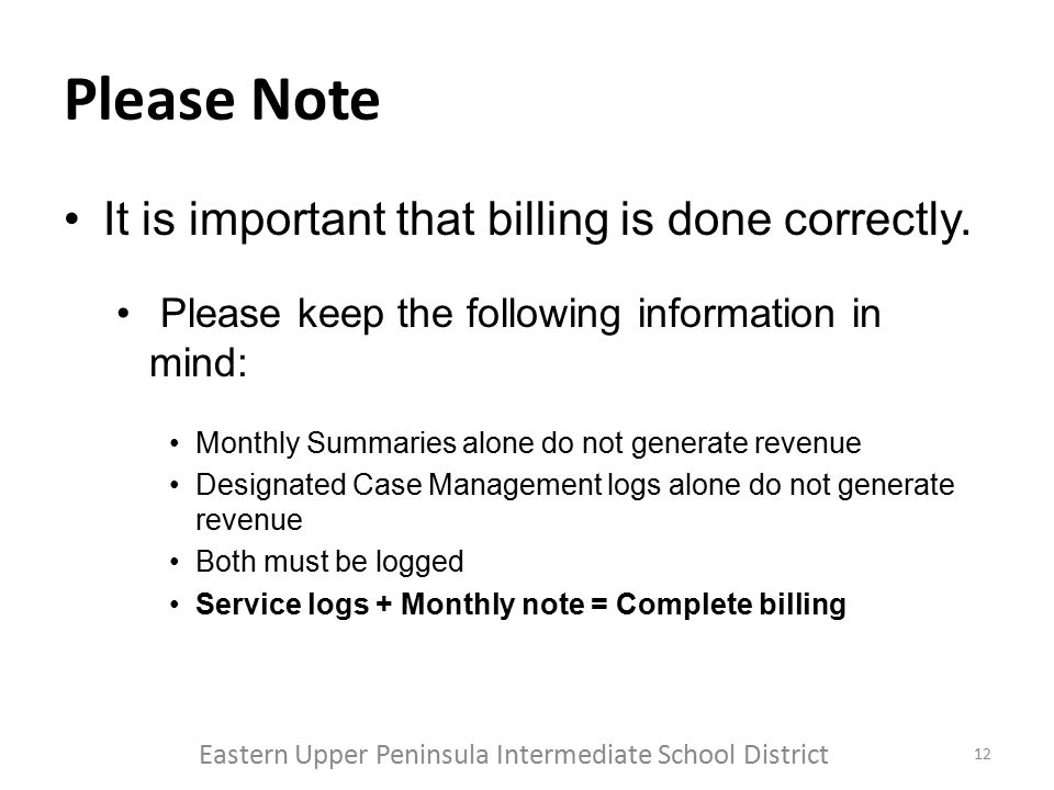Please Note It is important that billing is done correctly. Please keep the following information in mind: Monthly Summaries alone do not generate rev