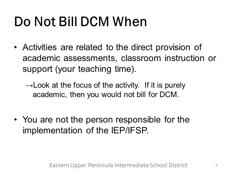 Do Not Bill DCM When Activities are related to the direct provision of academic assessments, classroom instruction or support (your teaching time). →L
