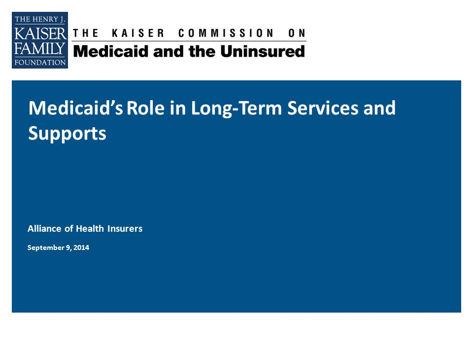 Medicaid's Role in Long-Term Services and Supports Alliance of Health Insurers September 9, 2014