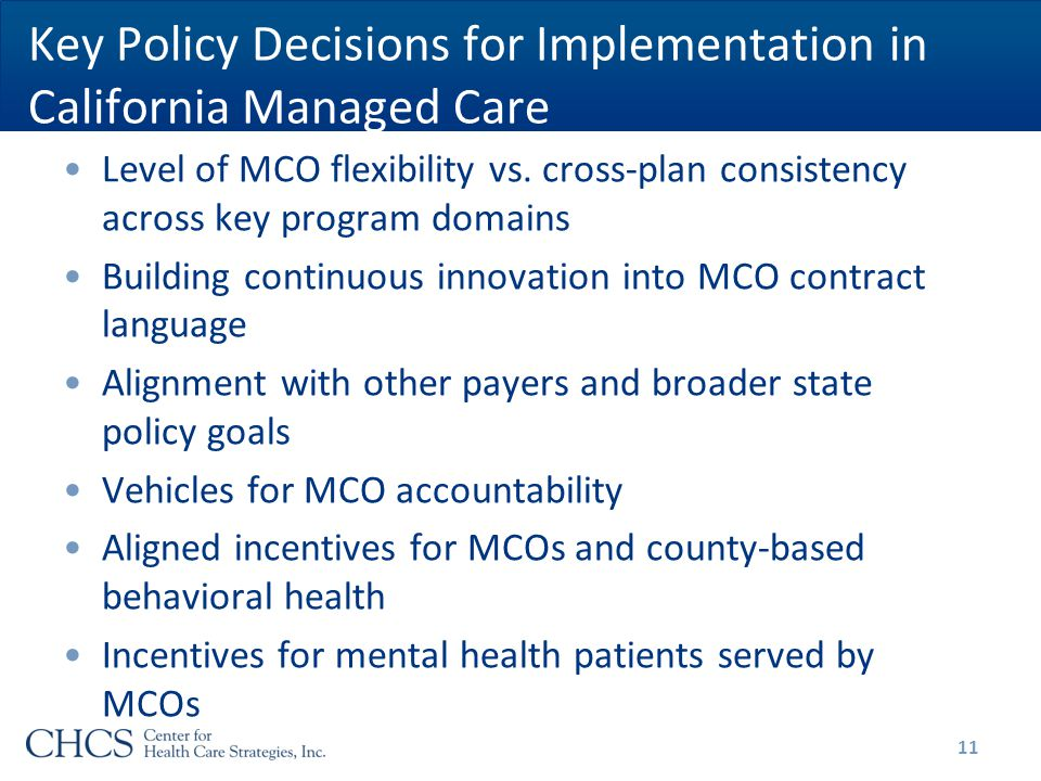 Key Policy Decisions for Implementation in California Managed Care Level of MCO flexibility vs.