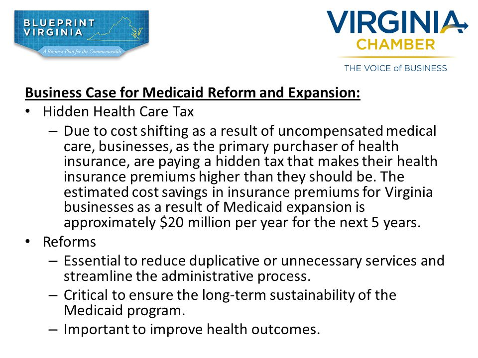 Business Case for Medicaid Reform and Expansion: Hidden Health Care Tax – Due to cost shifting as a result of uncompensated medical care, businesses, as the primary purchaser of health insurance, are paying a hidden tax that makes their health insurance premiums higher than they should be.