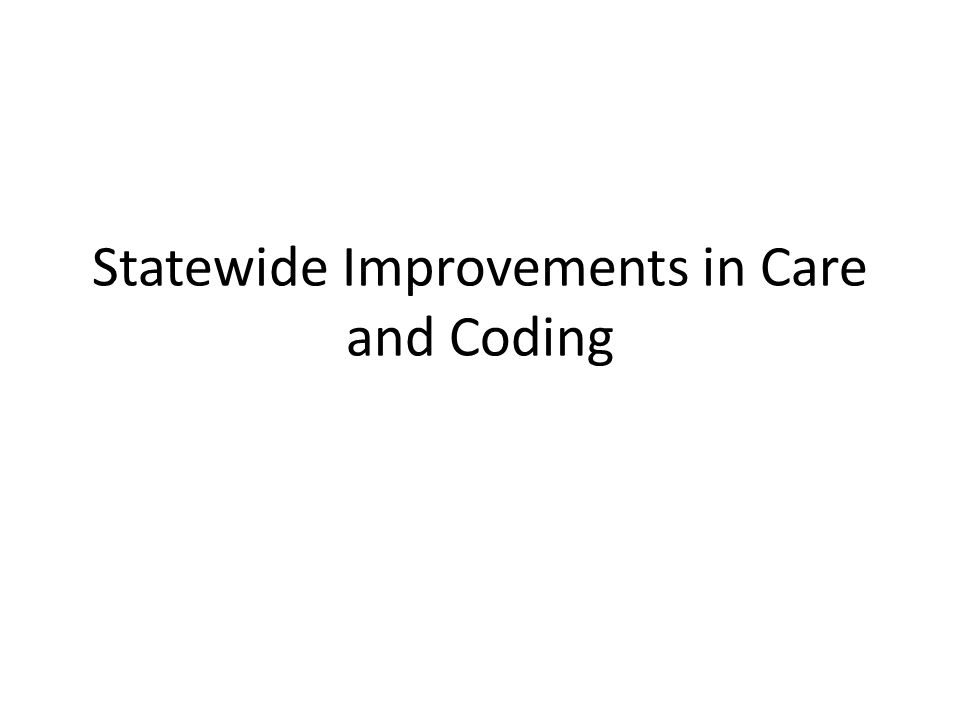 Statewide Improvements in Care and Coding