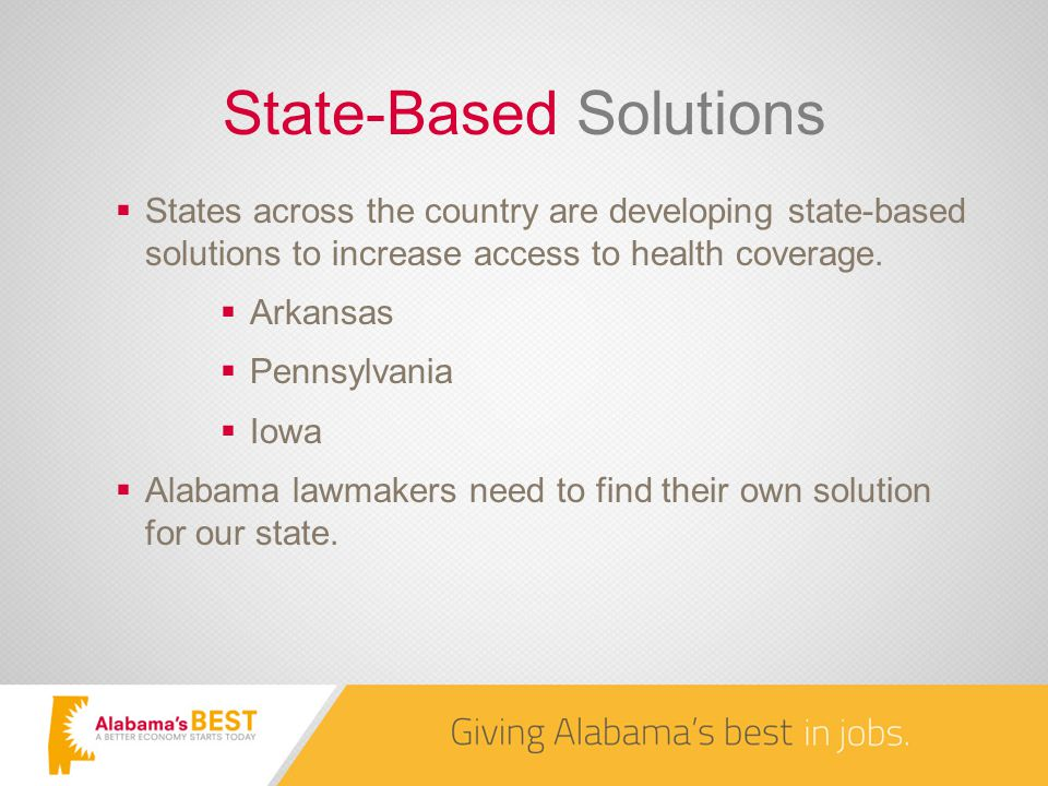 State-Based Solutions  States across the country are developing state-based solutions to increase access to health coverage.