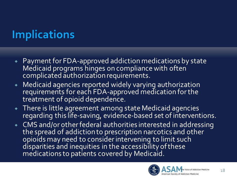  Payment for FDA-approved addiction medications by state Medicaid programs hinges on compliance with often complicated authorization requirements.