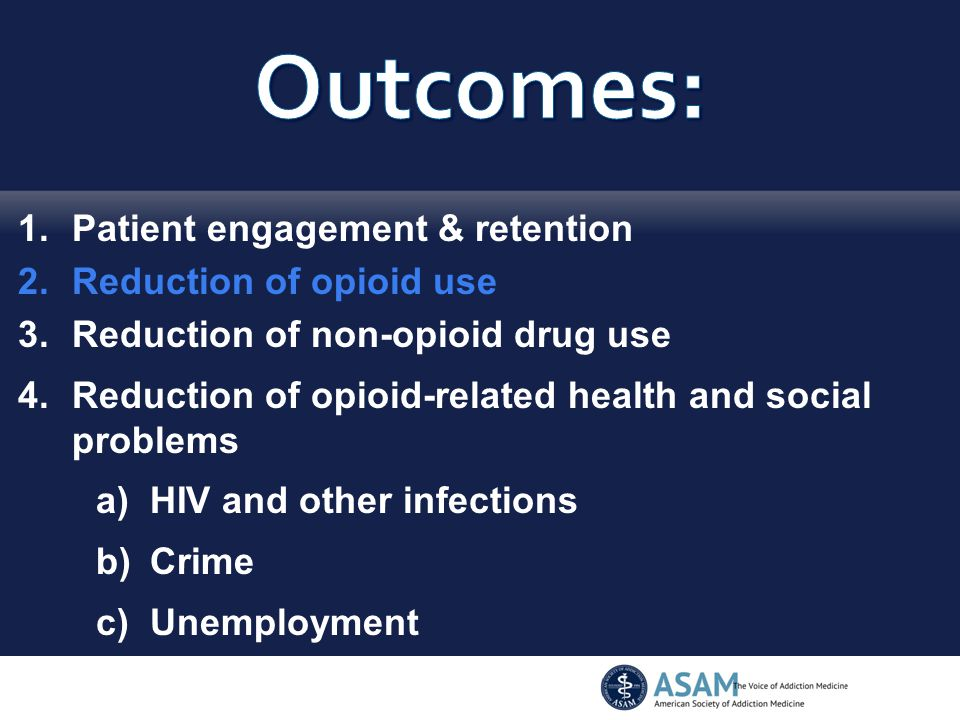1.Patient engagement & retention 2.Reduction of opioid use 3.Reduction of non-opioid drug use 4.Reduction of opioid-related health and social problems a)HIV and other infections b)Crime c)Unemployment