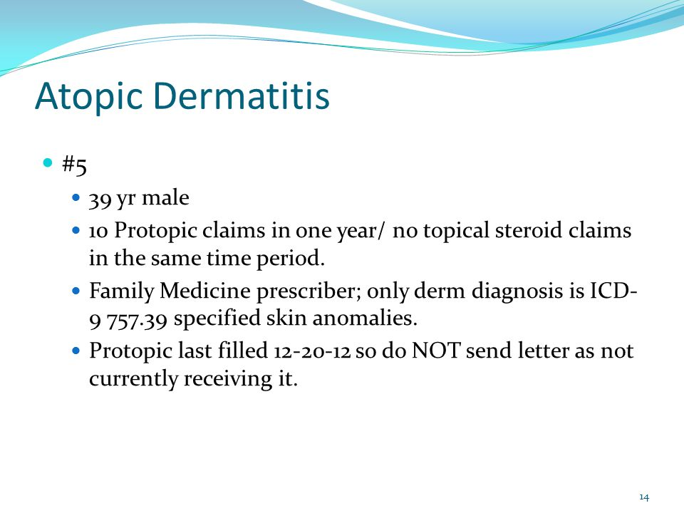Atopic Dermatitis #5 39 yr male 10 Protopic claims in one year/ no topical steroid claims in the same time period. Family Medicine prescriber; only de