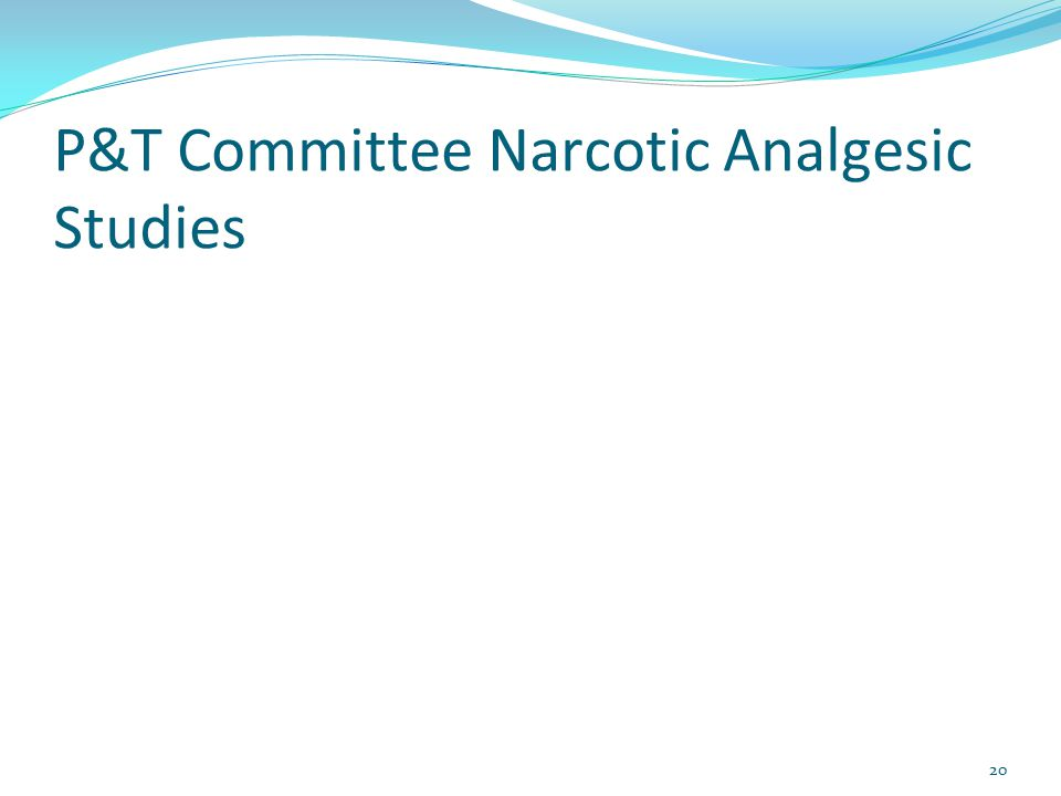 P&T Committee Narcotic Analgesic Studies 20