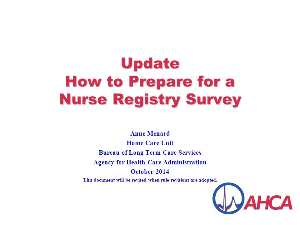 Review the State Regulation Set used by Surveys Go to the AHCA web site: http://ahca.myflorida.com/homecare – Click on Nurse Registry Current State Regulation Set is at web site Surveyors may check for compliance with all standards in the set 2