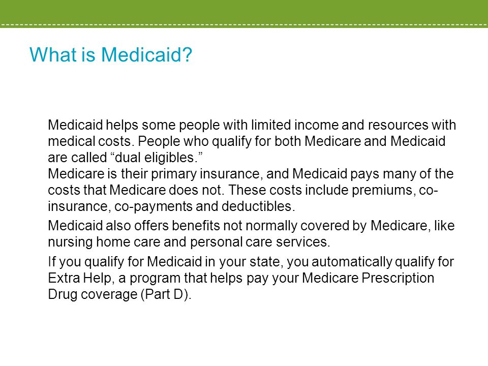 What is Medicaid.Medicaid helps some people with limited income and resources with medical costs.