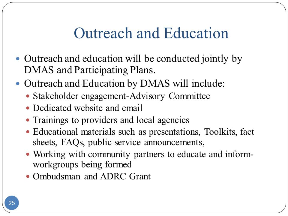 Outreach and Education 25 Outreach and education will be conducted jointly by DMAS and Participating Plans.