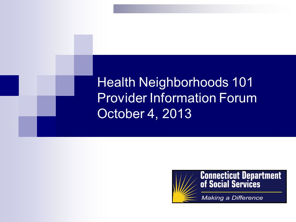 Health Neighborhoods 101 Provider Information Forum October 4, 2013