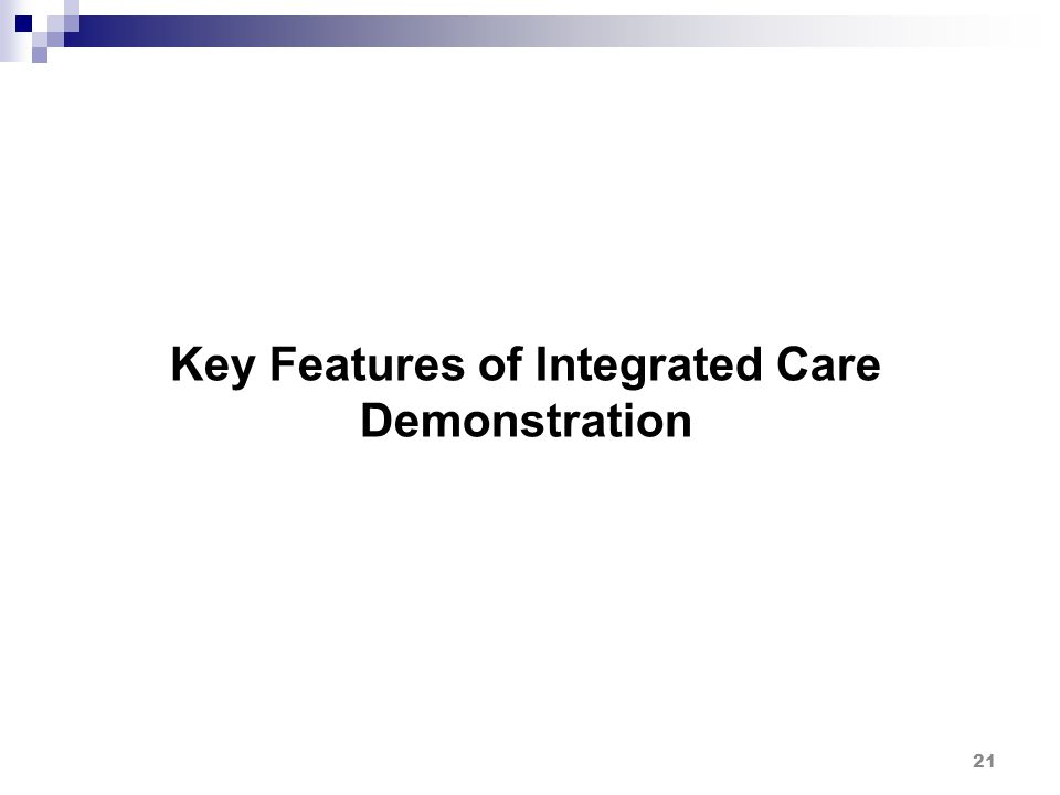 Key Features of Integrated Care Demonstration 21