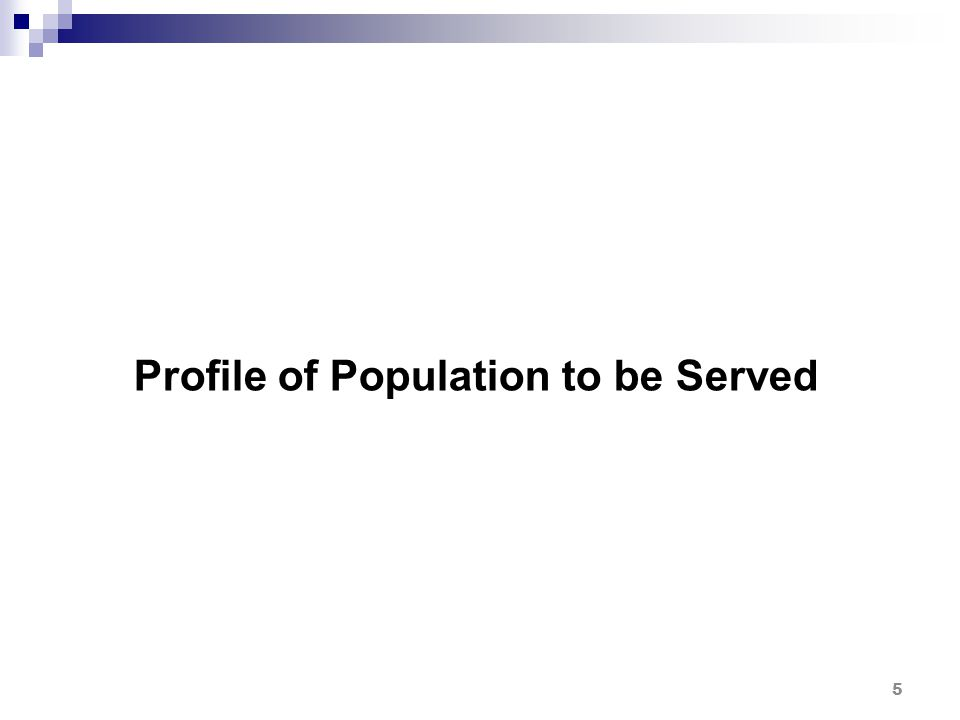 Profile of Population to be Served 5