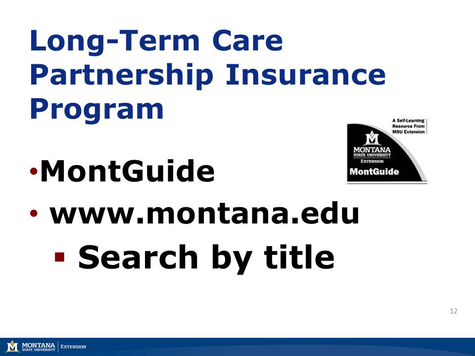 Long-Term Care Partnership Insurance Program MontGuide www.montana.edu  Search by title 12