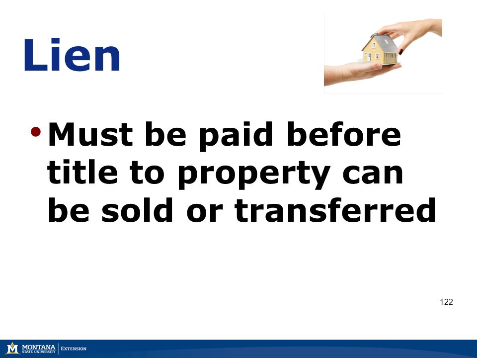 Lien Must be paid before title to property can be sold or transferred 122