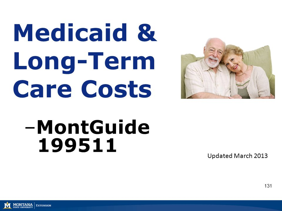 131 Medicaid & Long-Term Care Costs –MontGuide 199511 Updated March 2013