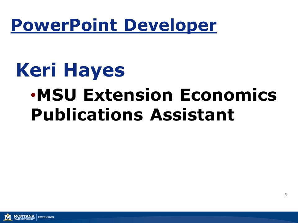 PowerPoint Developer Keri Hayes MSU Extension Economics Publications Assistant 3