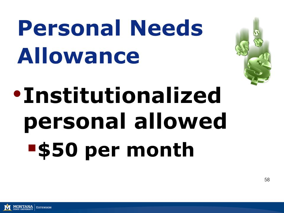 Personal Needs Allowance Institutionalized personal allowed  $50 per month 58