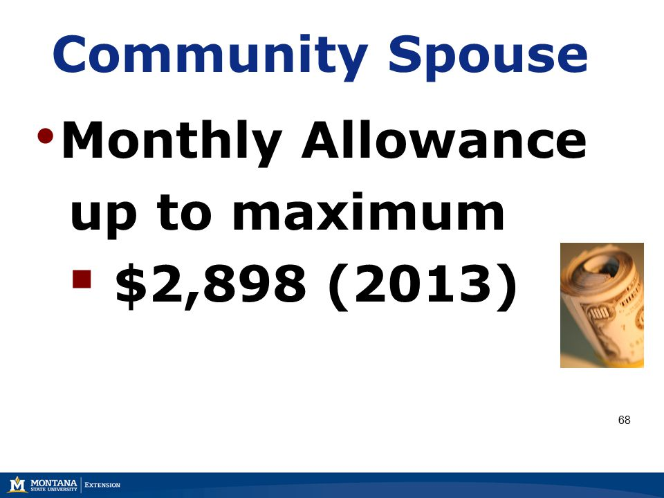 Community Spouse Monthly Allowance up to maximum  $2,898 (2013) 68