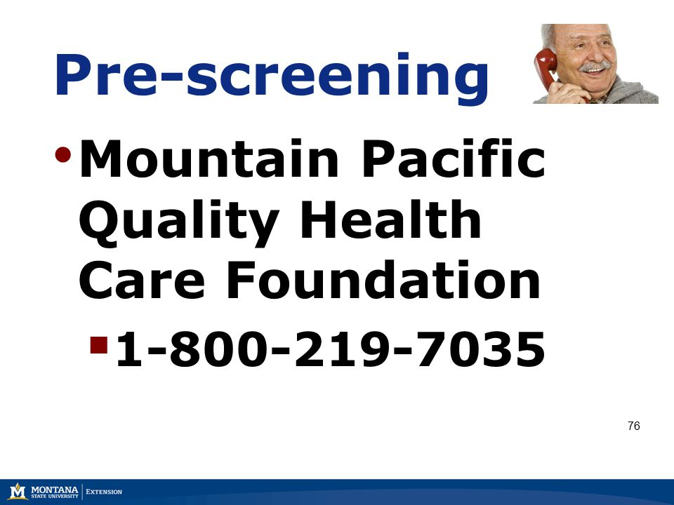 Pre-screening Mountain Pacific Quality Health Care Foundation  1-800-219-7035 76