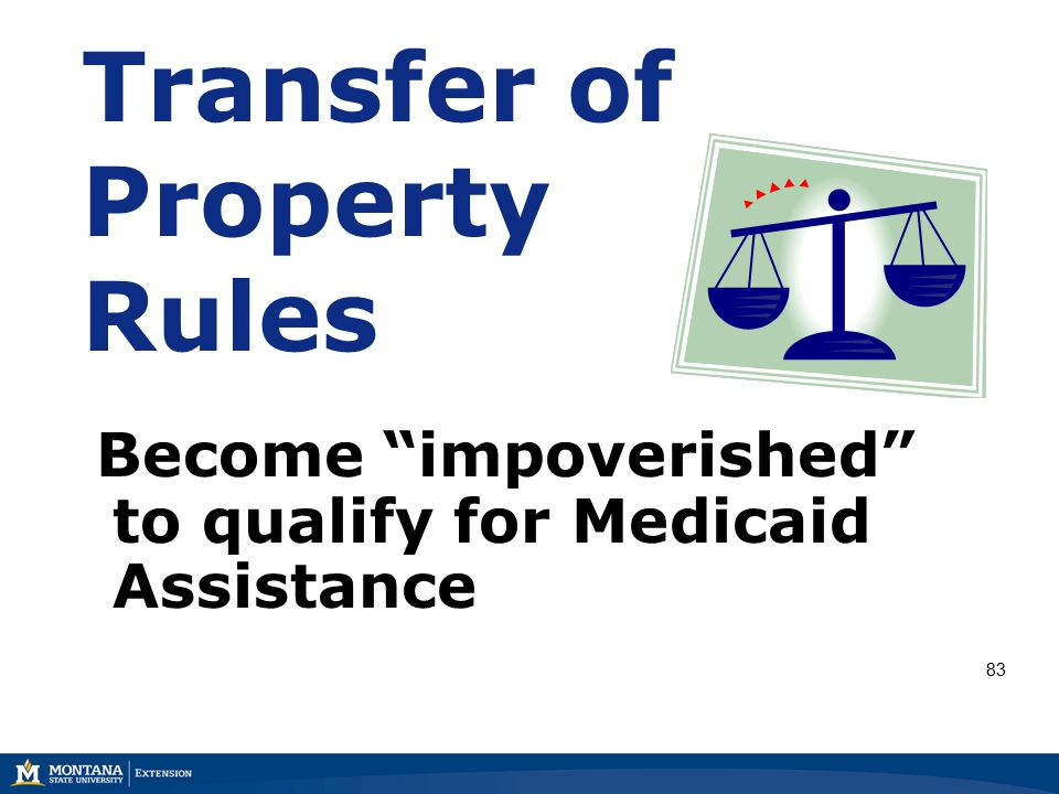Transfer of Property Rules Become impoverished to qualify for Medicaid Assistance 83