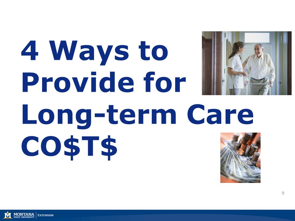 4 Ways to Provide for Long-term Care CO$T$ 9