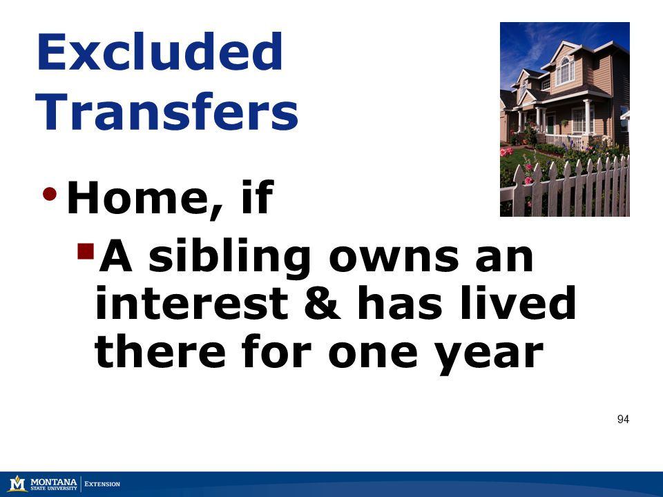 Excluded Transfers Home, if  A sibling owns an interest & has lived there for one year 94