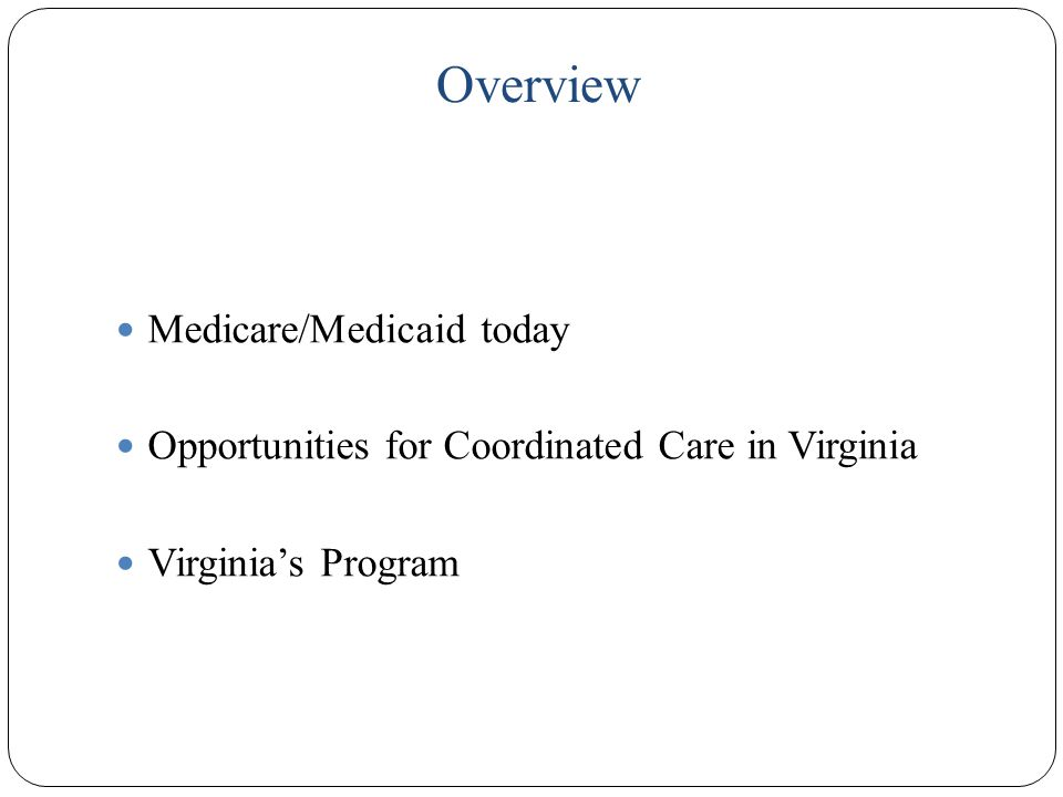 Overview 2 Medicare/Medicaid today Opportunities for Coordinated Care in Virginia Virginia's Program