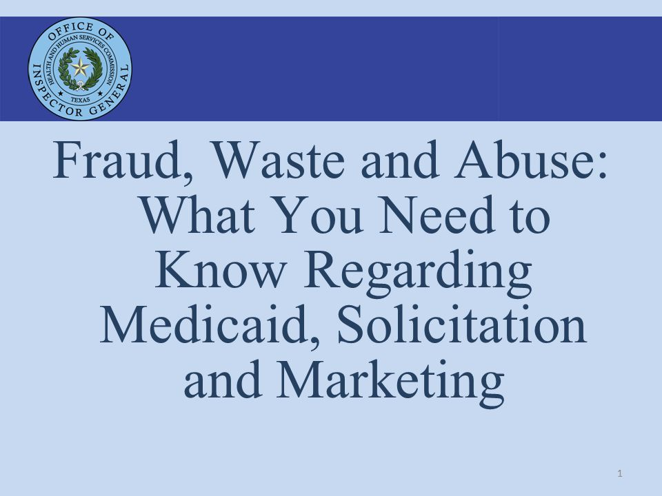 1 Fraud, Waste and Abuse: What You Need to Know Regarding Medicaid, Solicitation and Marketing