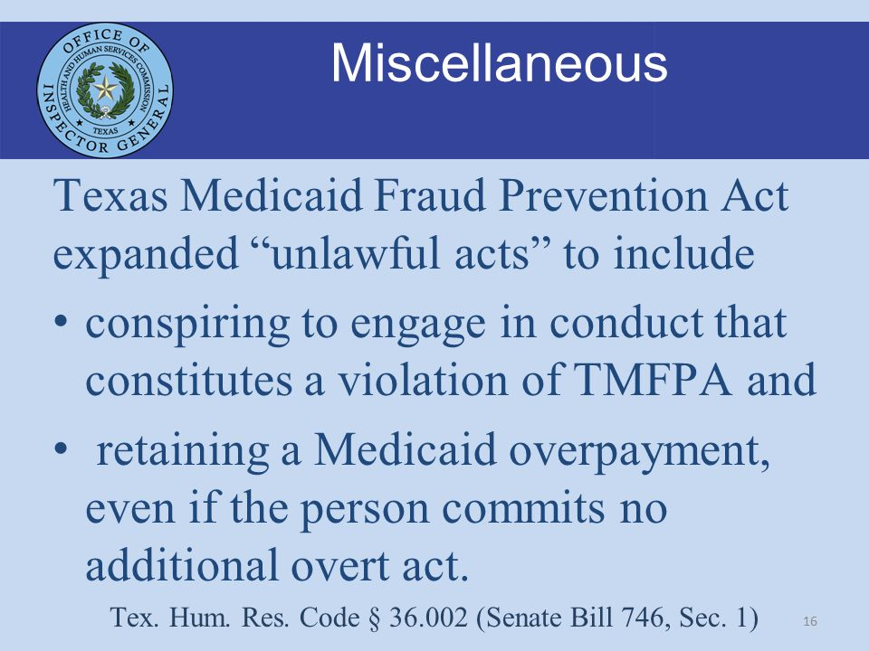 16 Miscellaneous Texas Medicaid Fraud Prevention Act expanded unlawful acts to include conspiring to engage in conduct that constitutes a violation of TMFPA and retaining a Medicaid overpayment, even if the person commits no additional overt act.