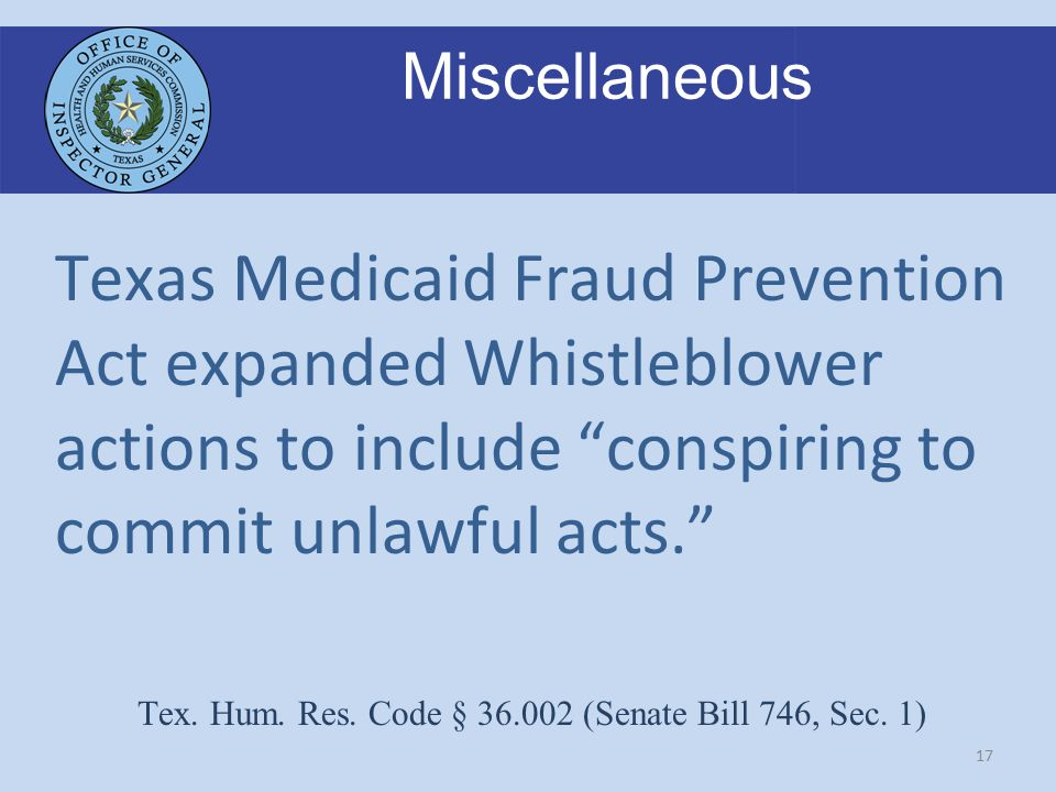 17 Miscellaneous Texas Medicaid Fraud Prevention Act expanded Whistleblower actions to include conspiring to commit unlawful acts. Tex.