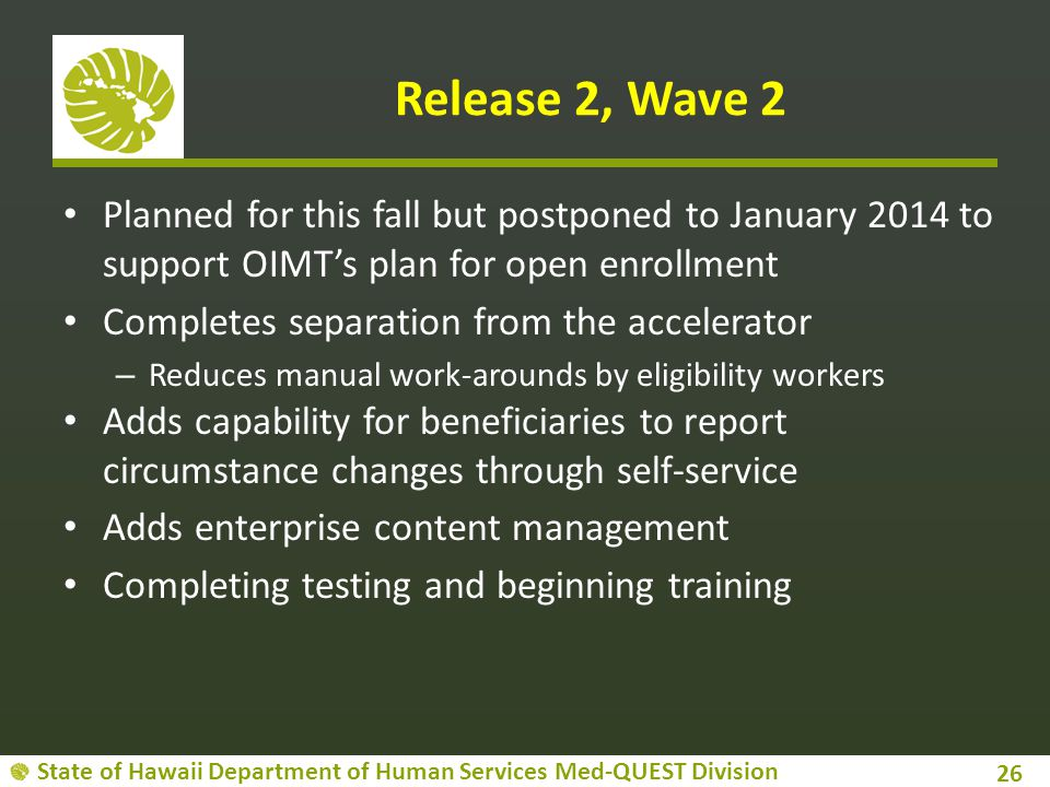 State of Hawaii Department of Human Services Med-QUEST Division Release 2, Wave 2 Planned for this fall but postponed to January 2014 to support OIMT'