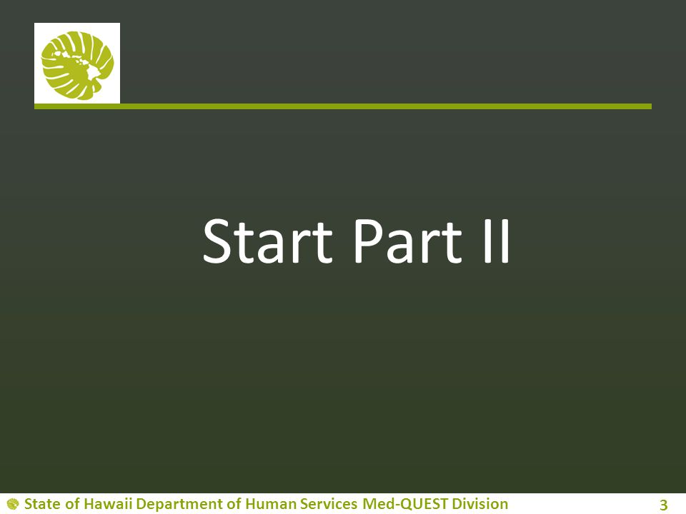 State of Hawaii Department of Human Services Med-QUEST Division Start Part II 3