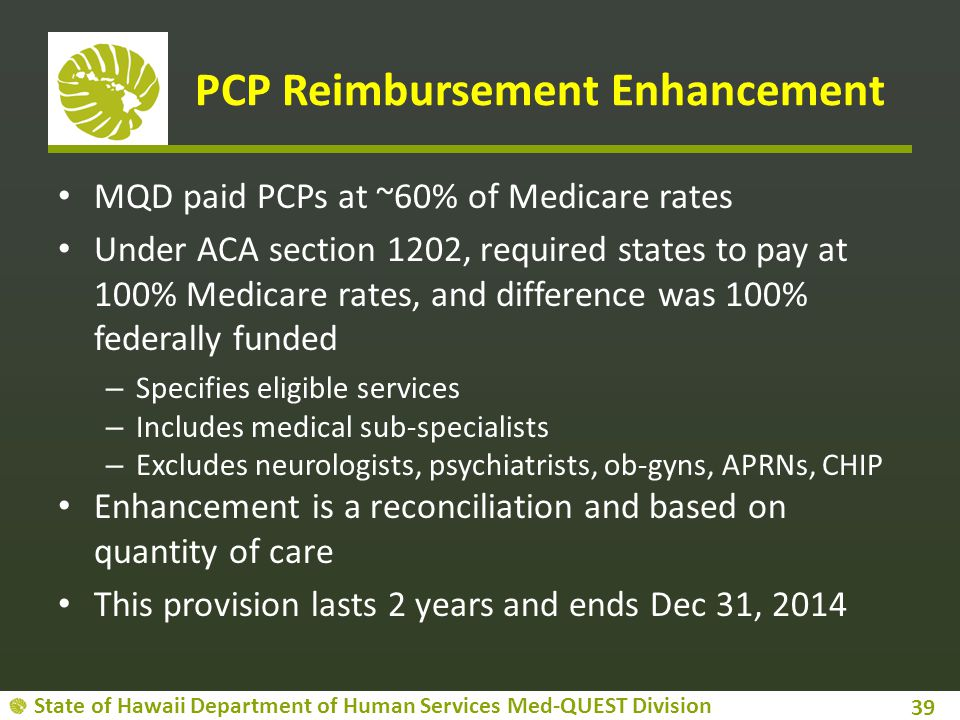 State of Hawaii Department of Human Services Med-QUEST Division PCP Reimbursement Enhancement MQD paid PCPs at ~60% of Medicare rates Under ACA sectio