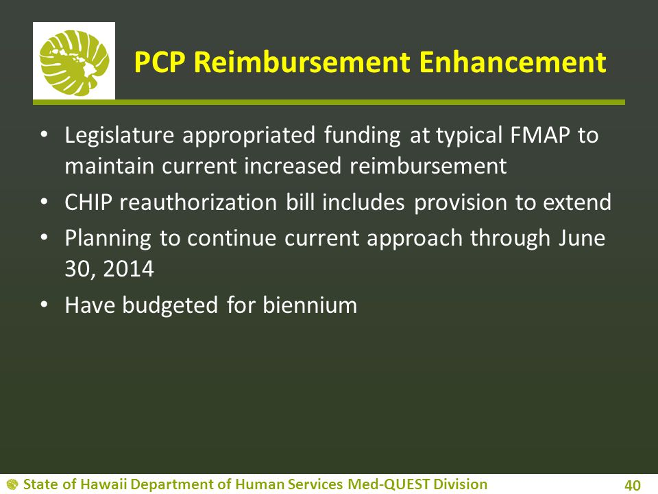 State of Hawaii Department of Human Services Med-QUEST Division PCP Reimbursement Enhancement Legislature appropriated funding at typical FMAP to main