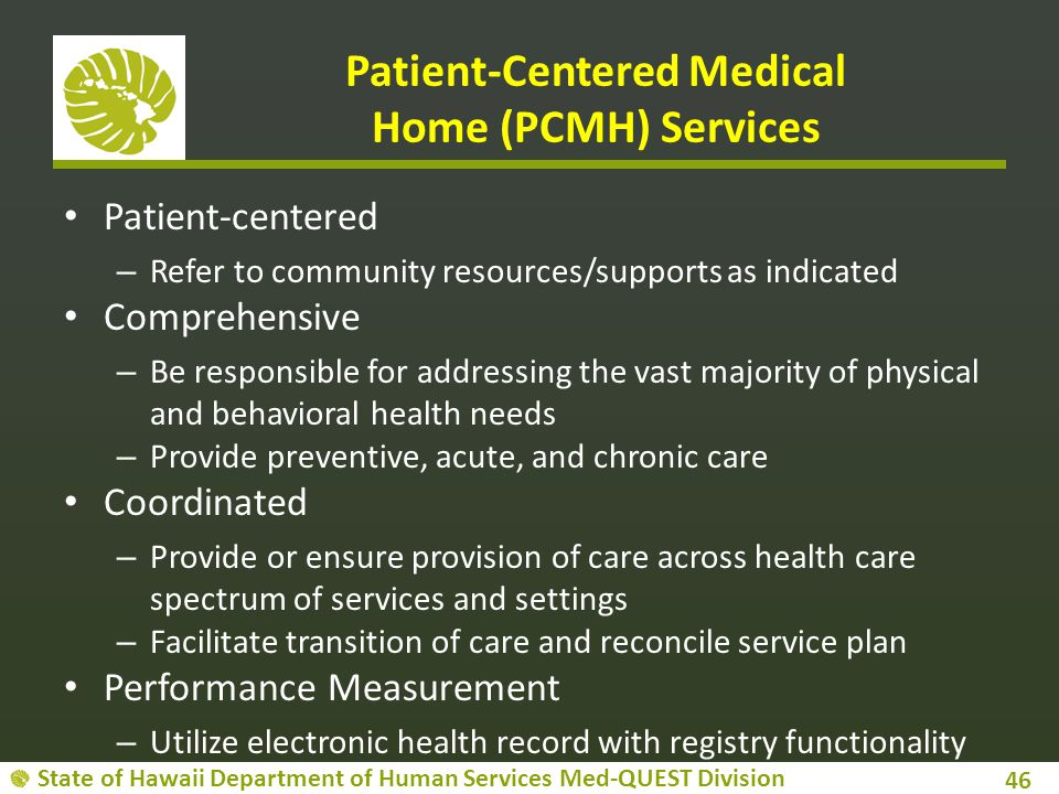 State of Hawaii Department of Human Services Med-QUEST Division Patient-Centered Medical Home (PCMH) Services Patient-centered – Refer to community re