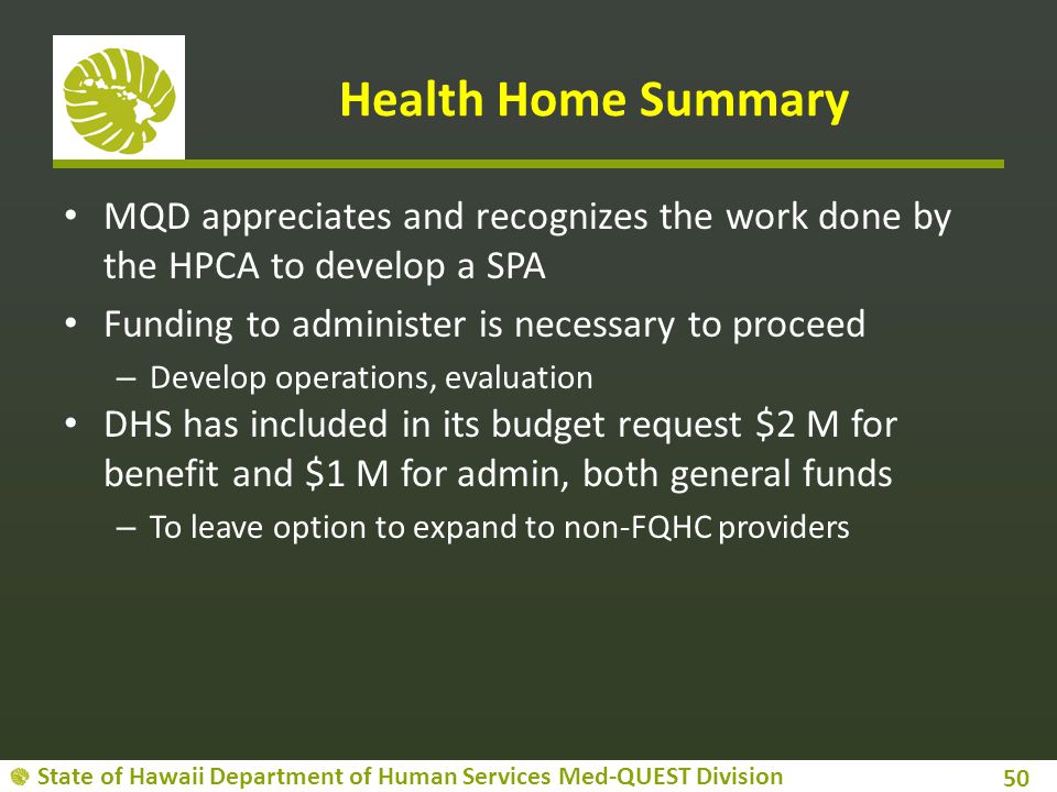 State of Hawaii Department of Human Services Med-QUEST Division Health Home Summary MQD appreciates and recognizes the work done by the HPCA to develo