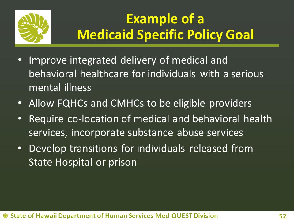 State of Hawaii Department of Human Services Med-QUEST Division 52 Example of a Medicaid Specific Policy Goal Improve integrated delivery of medical a