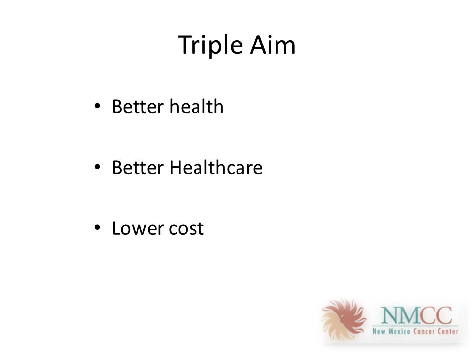 Triple Aim Better health Better Healthcare Lower cost