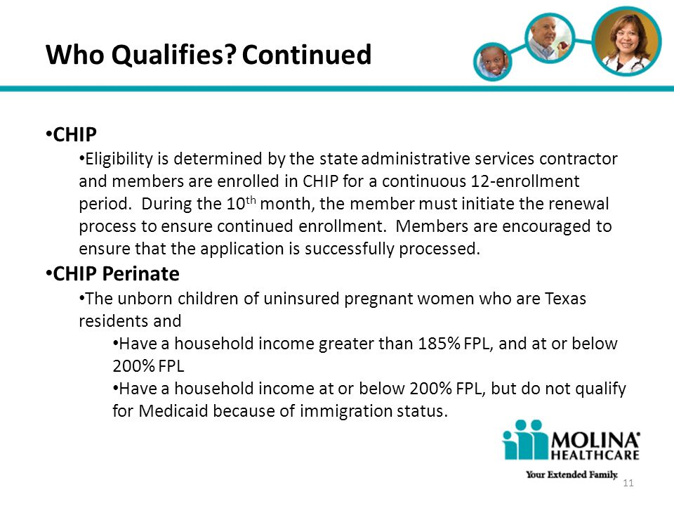 Headline Goes Here Item 1 Item 2 Item 3 Who Qualifies? Continued CHIP Eligibility is determined by the state administrative services contractor and me