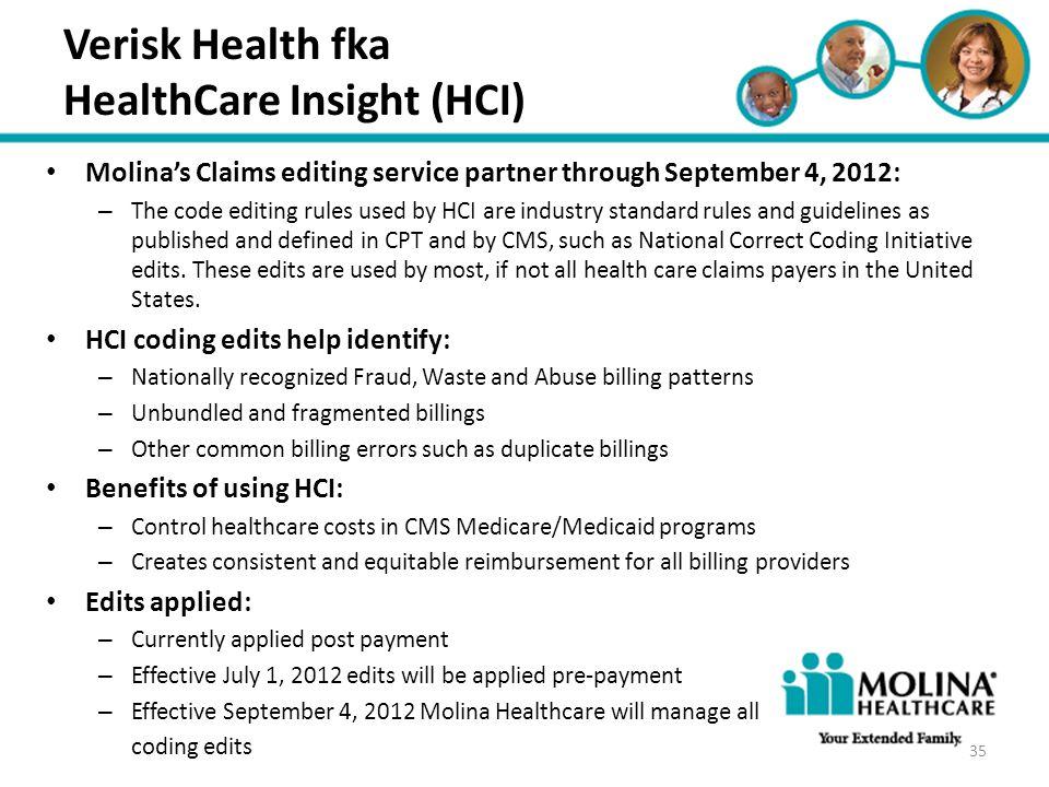 Headline Goes Here Item 1 Item 2 Item 3 Verisk Health fka HealthCare Insight (HCI) Molina's Claims editing service partner through September 4, 2012: